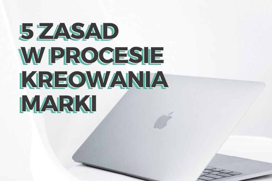 5 zasad kreowania marki blog marketingowy
